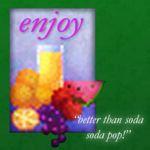 Enjoy - Enjoy™ one of our soft drinks today! (way better than soda soda pop)