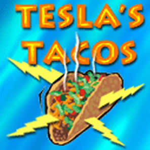 Tesla's Tacos™ - POWER TO THE TACO!